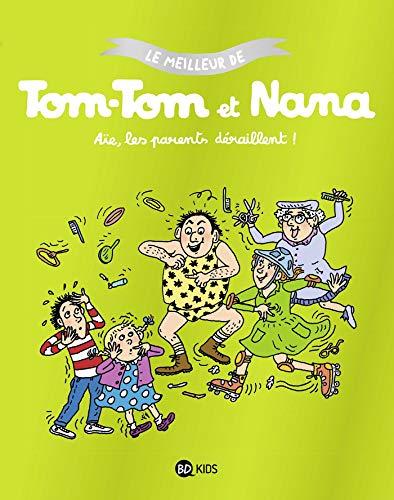 Tom-Tom et Nana, Tome 03: Aïe les parents déraillent - Le meilleur de Tom-Tom et Nana