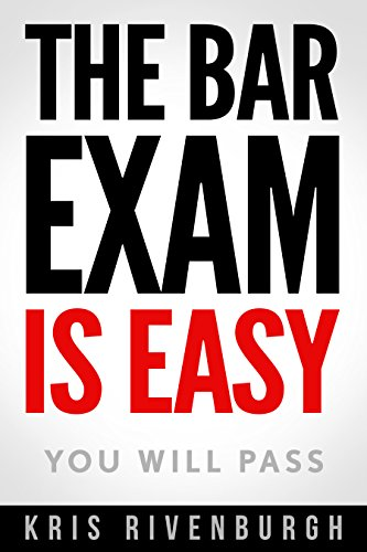 The Bar Exam Is Easy: A Straightforward Guide on How to Pass the Bar Exam...