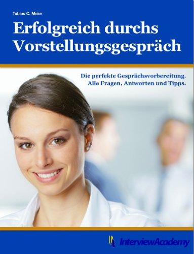 Erfolgreich durchs Vorstellungsgespräch: Die perfekte Gesprächsvorbereitung. Alle Fragen, Antworten und Tipps. (German Edition)