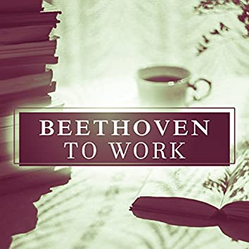Beethoven to Work – Songs for Study, Intensive Learning, Concentration Sounds, Easy Work
