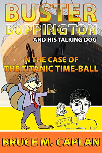 BUSTER BOPPINGTON and HIS TALKING DOG series of children's books: The Case of the Titanic Time-Ball (English Edition)