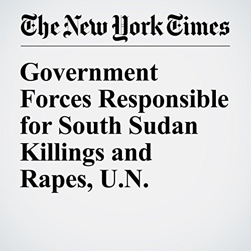 Government Forces Responsible for South Sudan Killings and Rapes, U.N. Official Says cover art