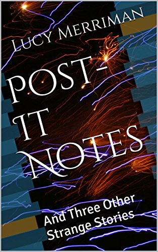 Post-It Notes: And Three Other Strange Stories (English Edition)