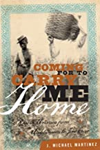 Coming for to Carry Me Home: Race in America from Abolitionism to Jim Crow (The American Crisis Series: Books on the Civil War Era)