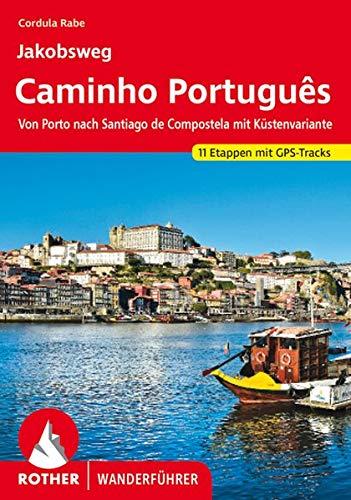 Jakobsweg - Caminho Português: Von Porto nach Santiago de Compostela mit Küstenvariante. 11 Etappen mit GPS-Tracks (Rother Wanderführer)