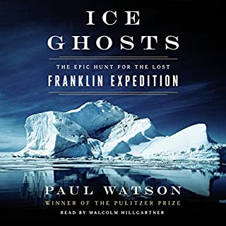 Ice Ghosts     The Epic Hunt for the Lost Franklin Expedition              Written by:                                                                                                                                 Paul Watson                               Narrated by:                                                                                                                                 Malcolm Hillgartner                      Length: 12 hrs and 22 mins     25 ratings     Overall 4.5