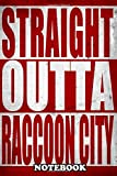 Notebook: Straight Outta Raccoon City , Journal for Writing, College Ruled Size 6' x 9', 110 Pages