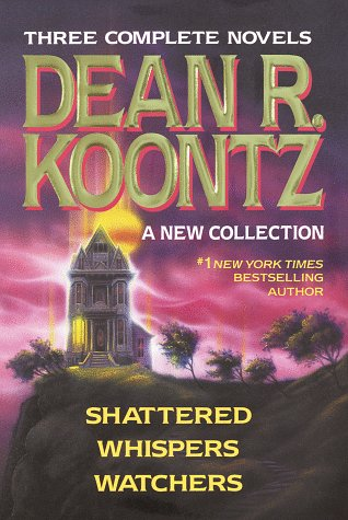 Dean R. Koontz: A New Collection : Shattered/Whispers/Watchers