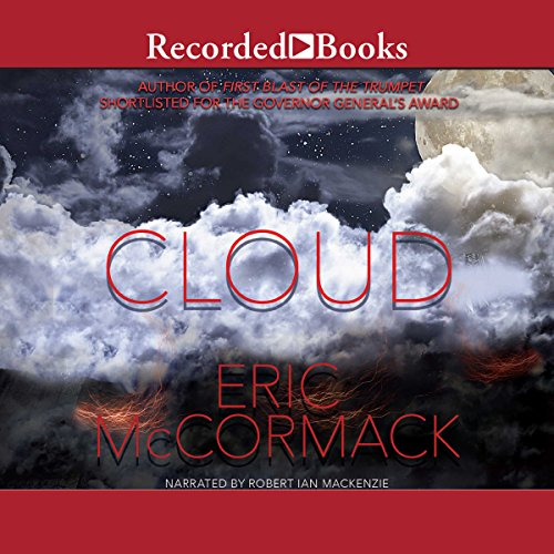 Cloud                   By:                                                                                                                                 Eric McCormack                               Narrated by:                                                                                                                                 Robert Ian Mackenzie                      Length: 13 hrs and 11 mins     Not rated yet     Overall 0.0