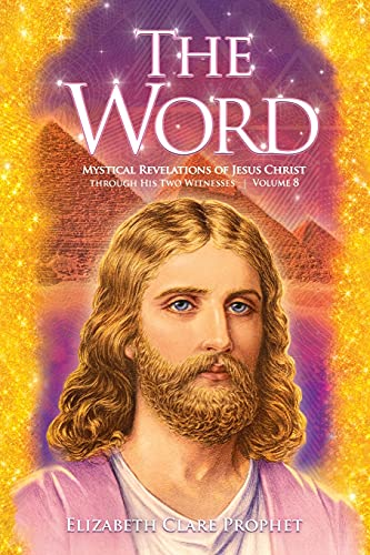 The Word: Mystical Revelations of Jesus Christ through His Two Witnesses