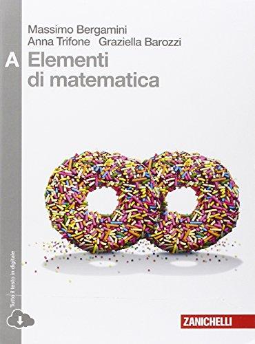Elementi di matematica. Vol. A: disequazioni, coniche, statistica, esponenziali e logaritmi, limiti, derivate... Per le Scuole superiori. Con espansione online