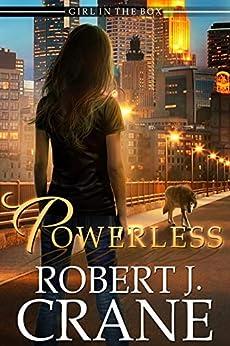 Powerless (The Girl in the Box Book 40) by [Robert J. Crane]