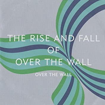 The Rise and Fall of Over the Wall