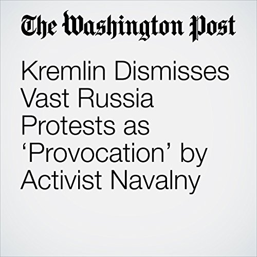 Kremlin Dismisses Vast Russia Protests as 'Provocation' by Activist Navalny copertina