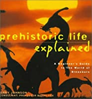 Prehistoric Life Explained (Your World Explained) 0805048715 Book Cover
