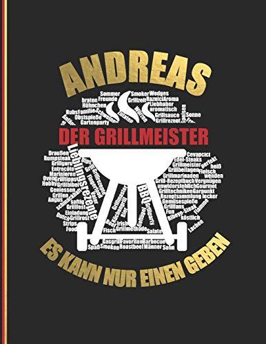 Andreas der Grillmeister: Es kann nur einen geben - Das personalisierte Grill-Rezeptbuch zum Selberschreiben für 120 Grillrezepte mit ... Design - ca. A4 Softcover (leeres Kochbuch)