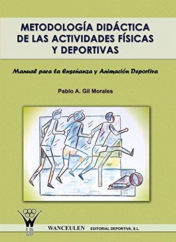 Metodologia didactica de las actividades fisicas y deportivas: Manual para la enseñanza y animacion deportiva
