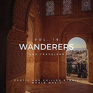 Wanderers And Travelers - Exotic And Chilled Ethnic World Music, Vol. 16