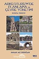 Arkeoturizm'de Planlama ve Cevre Yönetimi; Konya Örnegi