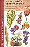 Toutes les fleurs de Méditerranée - Les fleurs, les graminées, les arbres et arbustes - Delachaux & Niestlé - 22/05/2004