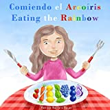 Comiendo el Arcoíris - Eating the Rainbow: A Bilingual Spanish English Book for Learning Food and...
