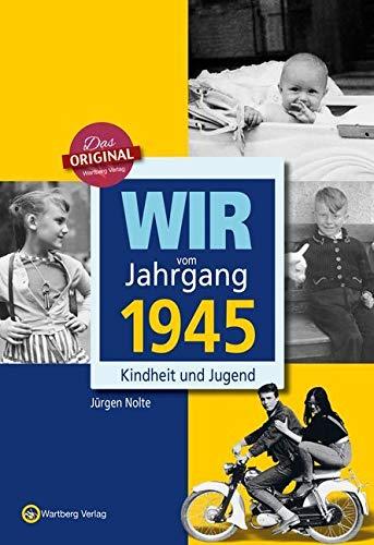Wir vom Jahrgang 1945: Kindheit und Jugend