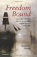 Freedom Bound: Law, Labor, and Civic Identity in Colonizing English America, 1580-1865 by Christopher Tomlins(2010-08-31)