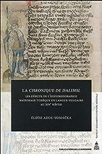 La Chronique de Dalimil - Les débuts de l'historiographie nationale tchèque en langue vulgaire au XIVe siècle d'Eloïse Adde-Vomacka