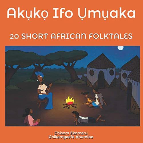AKUKO IFO UMUAKA: 20 SHORT AFRICAN FOLKTALES