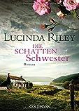 Die Schattenschwester: Roman - Die sieben Schwestern 3 - Lucinda Riley