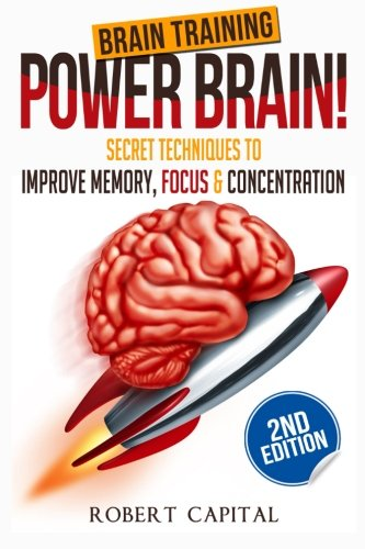 Brain Training: Power Brain! - Secret Techniques To: Improve Memory, Focus & Concentration