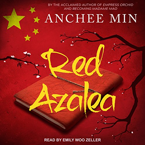 Red Azalea                   By:                                                                                                                                 Anchee Min                               Narrated by:                                                                                                                                 Emily Woo Zeller                      Length: 9 hrs and 45 mins     4 ratings     Overall 3.0