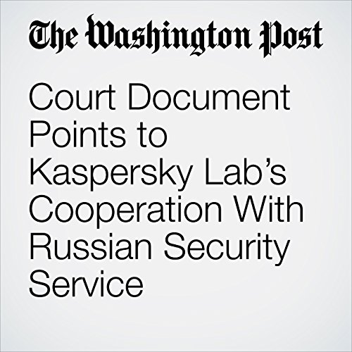 Court Document Points to Kaspersky Lab's Cooperation With Russian Security Service copertina