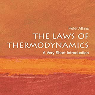 The Laws of Thermodynamics     A Very Short Introduction              By:                                                                                                                                 Peter Atkins                               Narrated by:                                                                                                                                 Nick Sullivan                      Length: 3 hrs and 31 mins     203 ratings     Overall 4.1