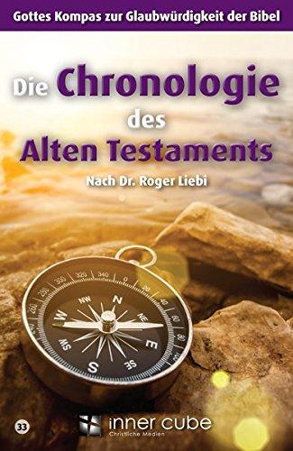 Die Chronologie des Alten Testaments: Gottes Kompass zur Glaubwürdigkeit der Bibel