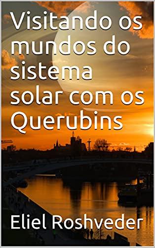 Visitando os mundos do sistema solar com os Querubins (Portuguese Edition)