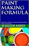 PAINT MAKING FORMULA: High Gloss oil based ,enamels & plastic Emulsion Paint formulations (small business Book...