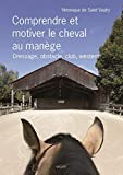 Comprendre et motiver le cheval au manège - Dressage, obstacle, club, western...