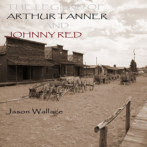 The Legend of Arthur Tanner and Johnny Red audiobook cover art