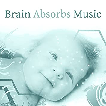 Brain Absorbs Music – Songs for Babies, Growing Brain, Einstein Effect, Educational Music, Development Child, Classical Noise for Listening, Bach, Mozart