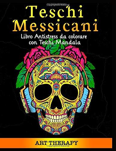 100 Teschi Messicani: Libro Antistress da Colorare per Adulti: 100 Teschi in Alta Definizione con Mandala e Dia de Los Muertos