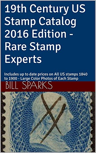 19th Century US Stamp Catalog 2016 Edition - Rare Stamp Experts: Includes up to date prices on All US stamps 1840 to 1900 - Large Color Photos of Each ... Stamp Experts 19th Century US Catalog)