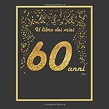 Il libro dei miei 60 anni: 21x21cm - 75 pagine - biglietti d'auguri - idea regalo di compleanno - buo compleanno - libro degli opsiti di compleanno - guestbook