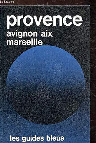 Provence, Avignon, Aix, Marseille : Bouches-du-Rhône, Vaucluse, partie occidentale des Alpes-de-Haute-Provence et du Var (Les Guides bleus)