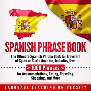 Spanish Phrase Book: The Ultimate Spanish Phrase Book for Travelers of Spain or South America, Including over 1000 Phrases for Accommodations, Eating, Traveling, Shopping, and More                   By:                                                                                                                                 Language Learning University                               Narrated by:                                                                                                                                 Joe Rodriguez                      Length: 5 hrs and 28 mins     25 ratings     Overall 4.8