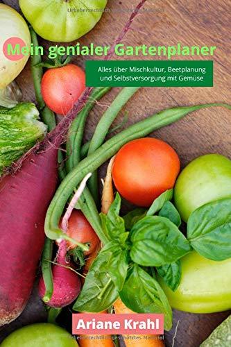 Mein genialer Gartenplaner: biodynamisch Gärtnern als Hobbygärtner /in, Mischkultur, Beetplanung, Anzucht, Aussatzeiten, Selbstversorgung mit Gemüse