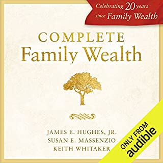 Complete Family Wealth                   By:                                                                                                                                 James E. Hughes,                                                                                        Susan E. Massenzio,                                                                                        Keith Whitaker                               Narrated by:                                                                                                                                 James E. Hughes                      Length: 6 hrs and 6 mins     11 ratings     Overall 4.8