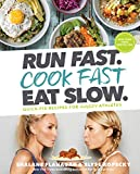 Run Fast. Cook Fast. Eat Slow.: Quick-Fix...