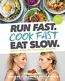 Run Fast. Cook Fast. Eat Slow.: Quick-Fix Recipes for Hangry Athletes: A Cookbook by [Shalane Flanagan, Elyse Kopecky]