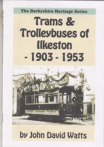Trams and Trolleybuses of Ilkeston 1903-1953 (Derbyshire Heritage S.)